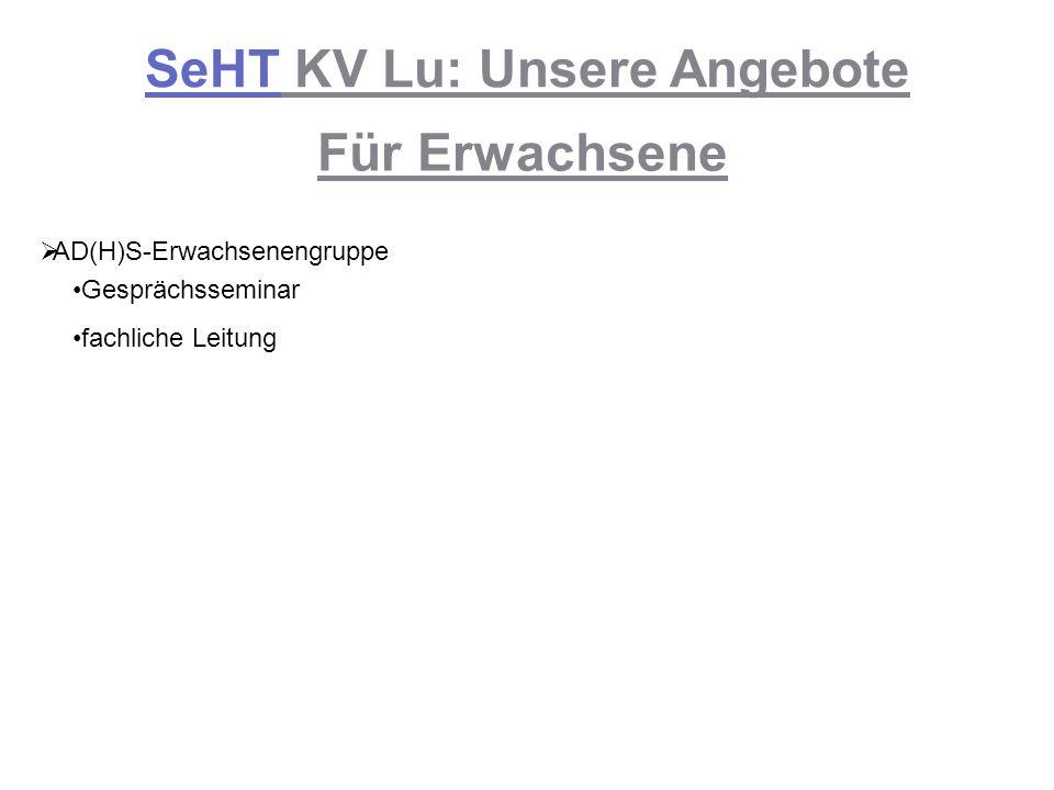 SeHT KV Lu: Unsere Angebote Für Erwachsene AD(H)S-Erwachsenengruppe Gesprächsseminar fachliche Leitung