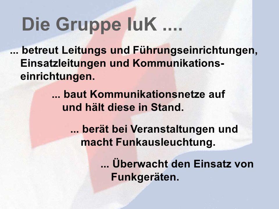 Wo gehört die IuK hin ? Die Gruppe IuK ist eine Fachgruppe und untersteht direkt der KBL und bildet sich aus den Bereitschaften des Deutschen Roten Kr