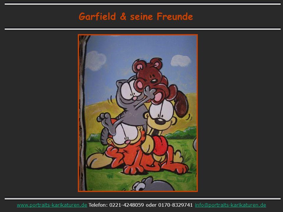 Garfield & seine Freunde www.portraits-karikaturen.dewww.portraits-karikaturen.de Telefon: 0221-4248059 oder 0170-8329741 info@portraits-karikaturen.d