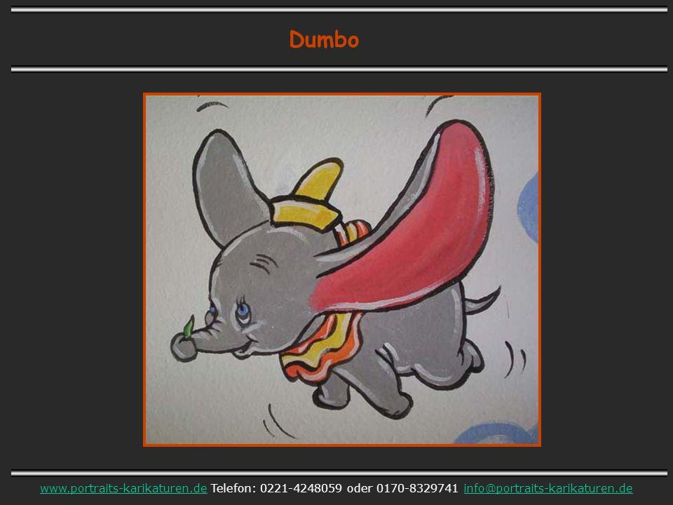Dumbo www.portraits-karikaturen.dewww.portraits-karikaturen.de Telefon: 0221-4248059 oder 0170-8329741 info@portraits-karikaturen.deinfo@portraits-karikaturen.de
