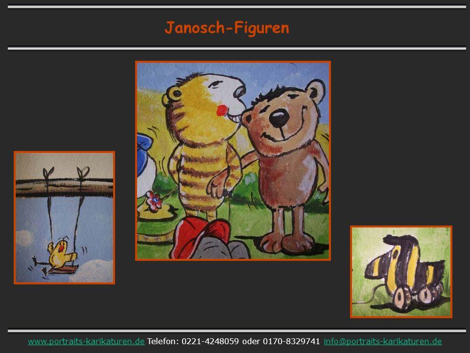 Janosch-Figuren www.portraits-karikaturen.dewww.portraits-karikaturen.de Telefon: 0221-4248059 oder 0170-8329741 info@portraits-karikaturen.deinfo@portraits-karikaturen.de