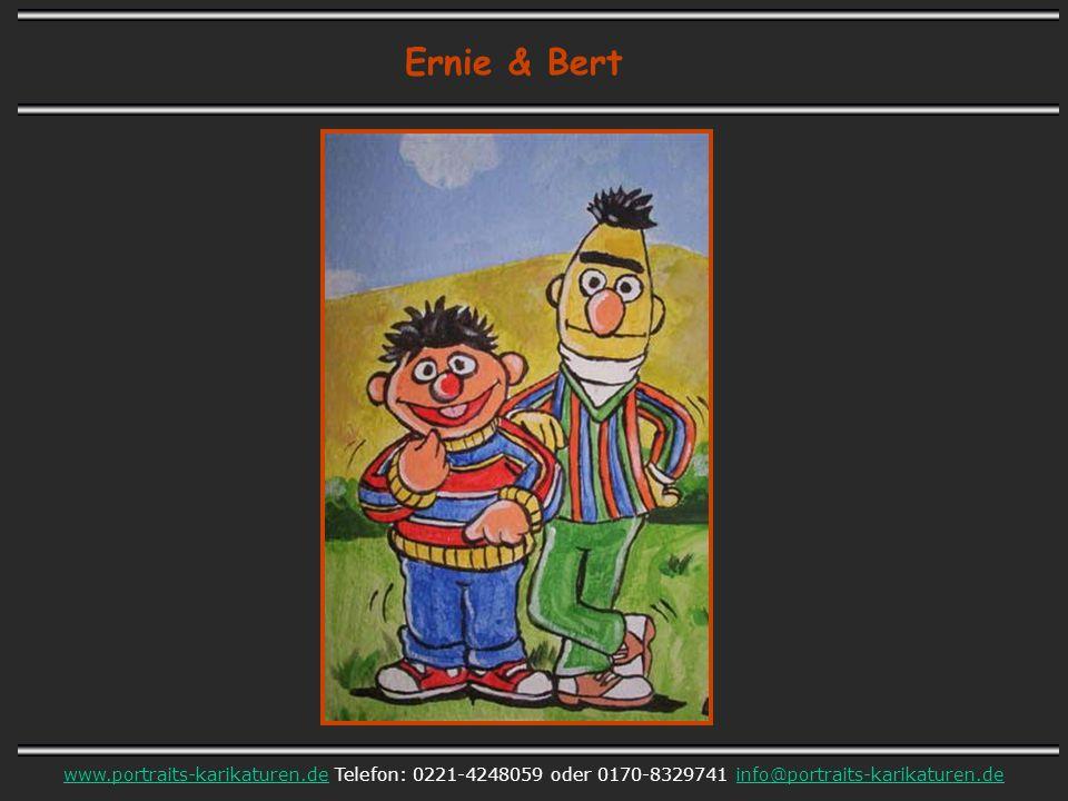 Ernie & Bert www.portraits-karikaturen.dewww.portraits-karikaturen.de Telefon: 0221-4248059 oder 0170-8329741 info@portraits-karikaturen.deinfo@portraits-karikaturen.de