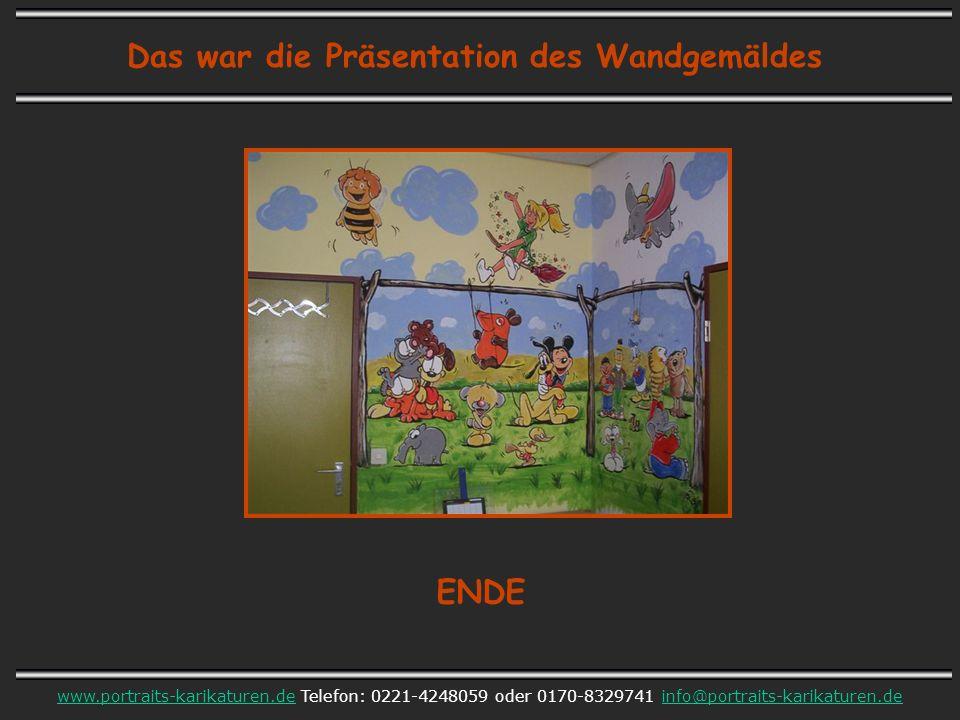 Das war die Präsentation des Wandgemäldes www.portraits-karikaturen.dewww.portraits-karikaturen.de Telefon: 0221-4248059 oder 0170-8329741 info@portraits-karikaturen.deinfo@portraits-karikaturen.de ENDE
