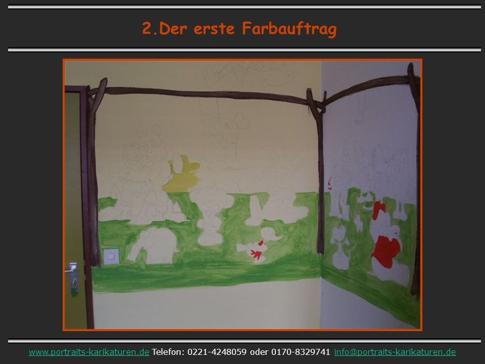2.Der erste Farbauftrag www.portraits-karikaturen.dewww.portraits-karikaturen.de Telefon: 0221-4248059 oder 0170-8329741 info@portraits-karikaturen.deinfo@portraits-karikaturen.de