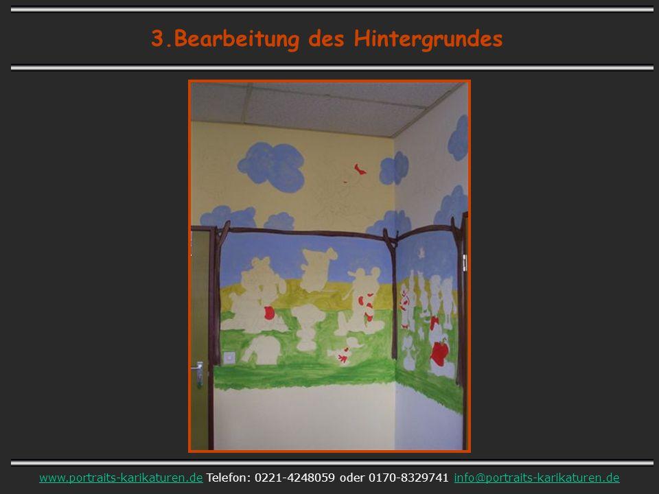 3.Bearbeitung des Hintergrundes www.portraits-karikaturen.dewww.portraits-karikaturen.de Telefon: 0221-4248059 oder 0170-8329741 info@portraits-karikaturen.deinfo@portraits-karikaturen.de