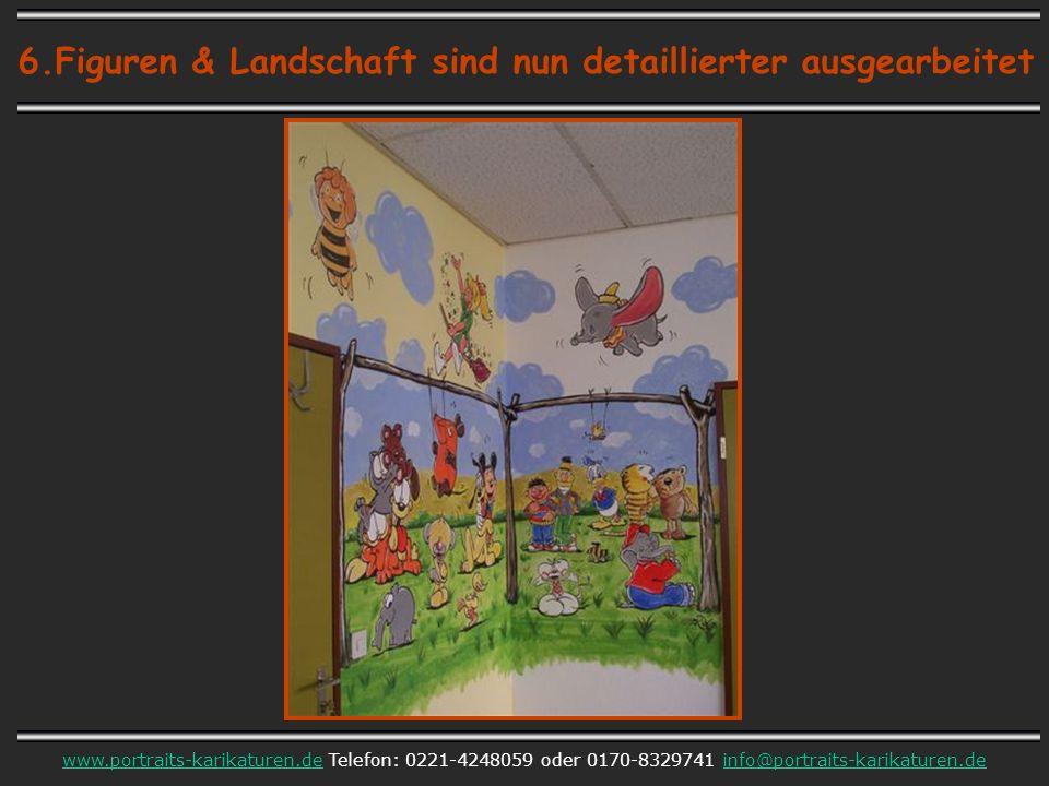 6.Figuren & Landschaft sind nun detaillierter ausgearbeitet www.portraits-karikaturen.dewww.portraits-karikaturen.de Telefon: 0221-4248059 oder 0170-8