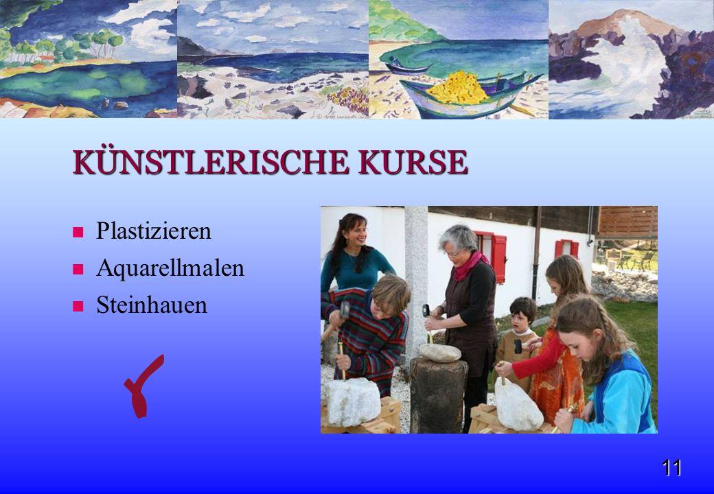 11 KÜNSTLERISCHE KURSE Plastizieren Aquarellmalen Steinhauen