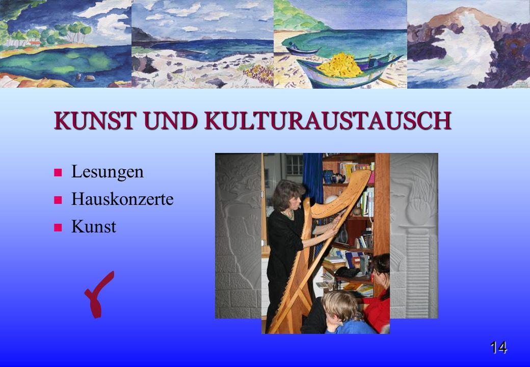 14 KUNST UND KULTURAUSTAUSCH Lesungen Hauskonzerte Kunst