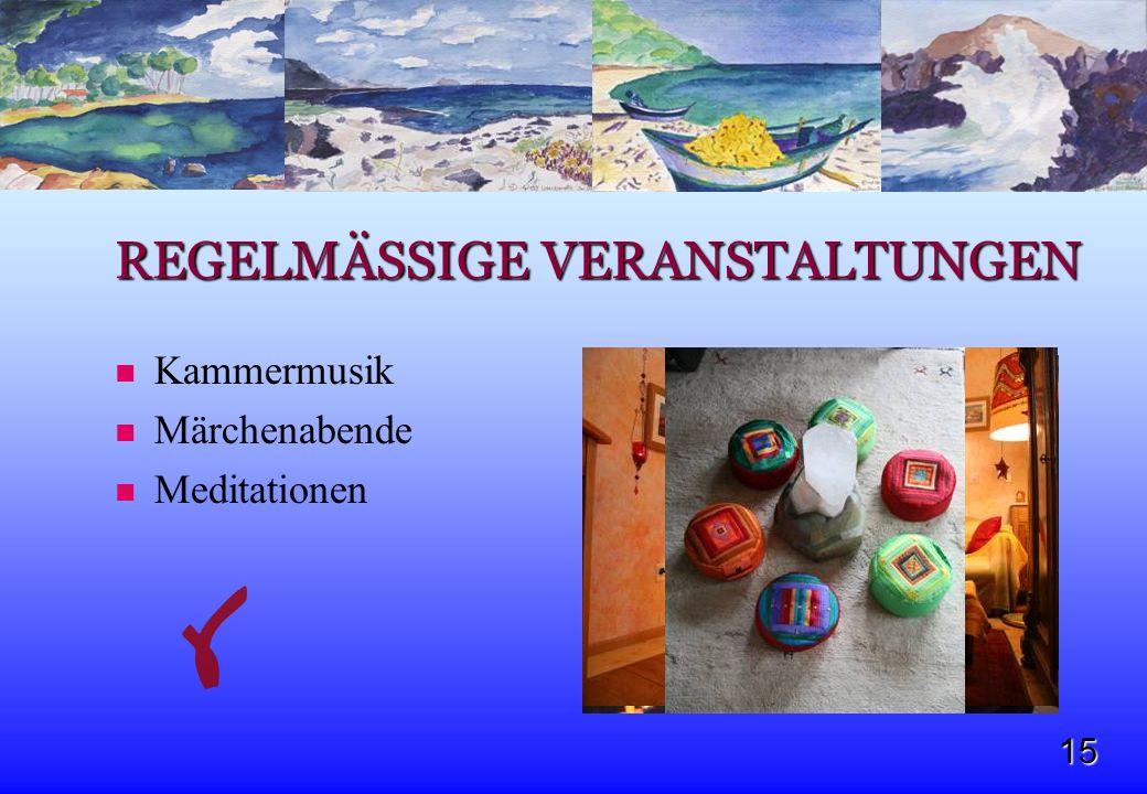 15 REGELMÄSSIGE VERANSTALTUNGEN Kammermusik Märchenabende Meditationen