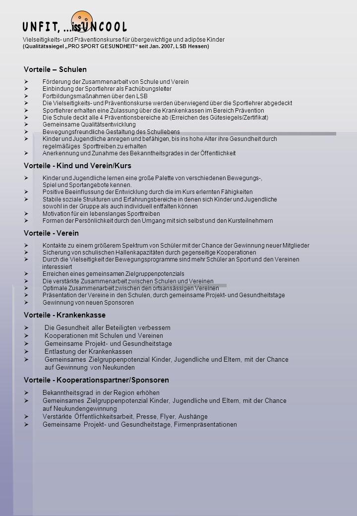 Projektpartner: Kreis Bergstraße (Haus der Gesundheit) Deutscher Verband für Gesundheitssportanbieter DVFG Landessportbund Hessen Sportkreis Bergstrasse Barmer Lampertheim, BKK und GEK Universität Marburg (wissenschaftliche Begleitung) Kooperations-Kinderärzte Dr.