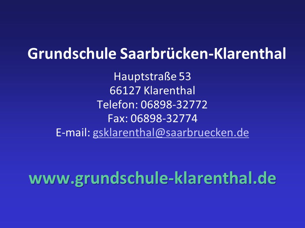 Grundschule Saarbrücken-Klarenthal Hauptstraße 53 66127 Klarenthal Telefon: 06898-32772 Fax: 06898-32774 E-mail: gsklarenthal@saarbruecken.degsklarenthal@saarbruecken.dewww.grundschule-klarenthal.de