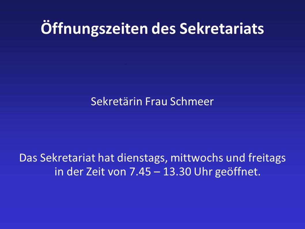 Öffnungszeiten des Sekretariats Sekretärin Frau Schmeer Das Sekretariat hat dienstags, mittwochs und freitags in der Zeit von 7.45 – 13.30 Uhr geöffne