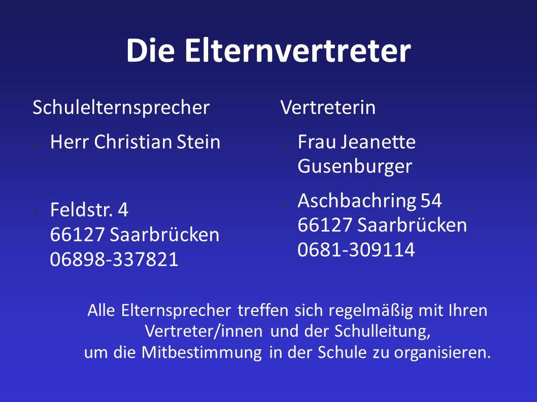 Die Elternvertreter Schulelternsprecher Herr Christian Stein Feldstr. 4 66127 Saarbrücken 06898-337821 Vertreterin Frau Jeanette Gusenburger Aschbachr