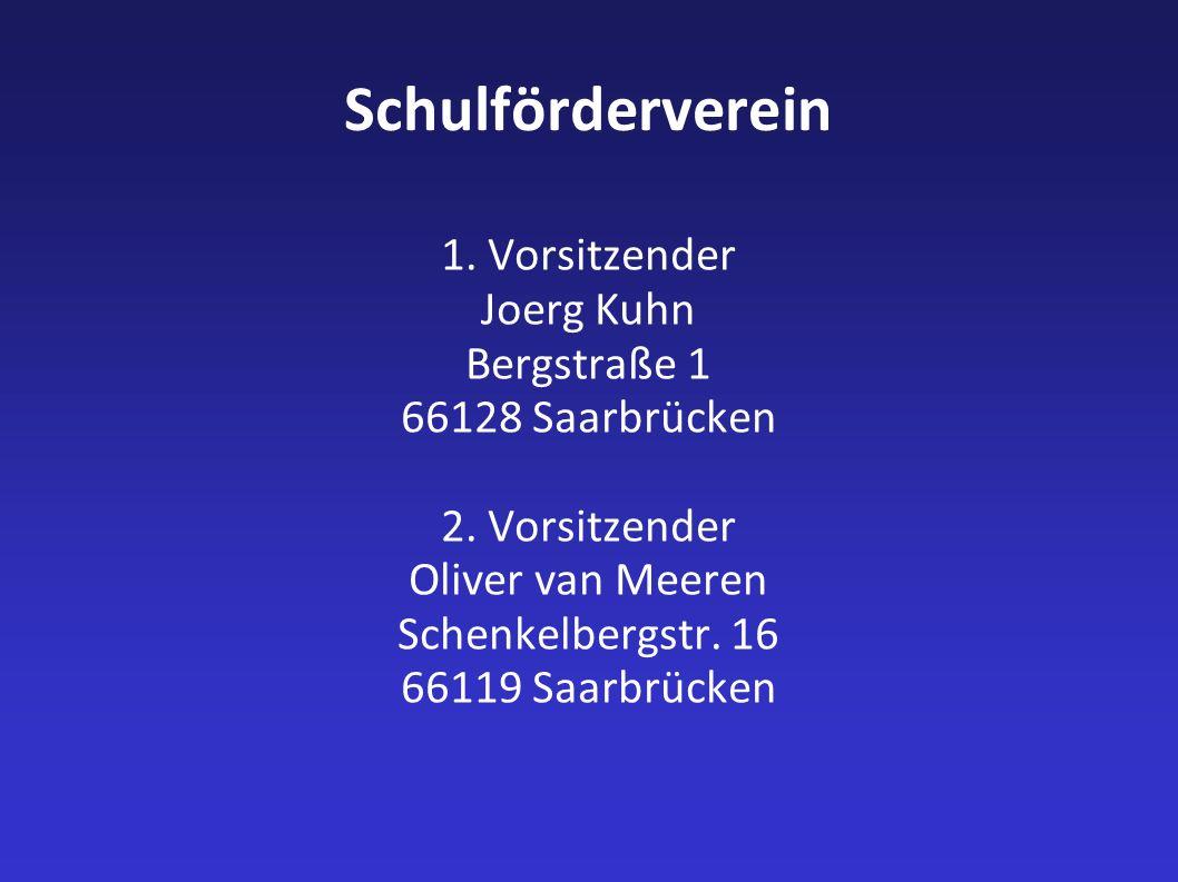 Schulförderverein 1.Vorsitzender Joerg Kuhn Bergstraße 1 66128 Saarbrücken 2.