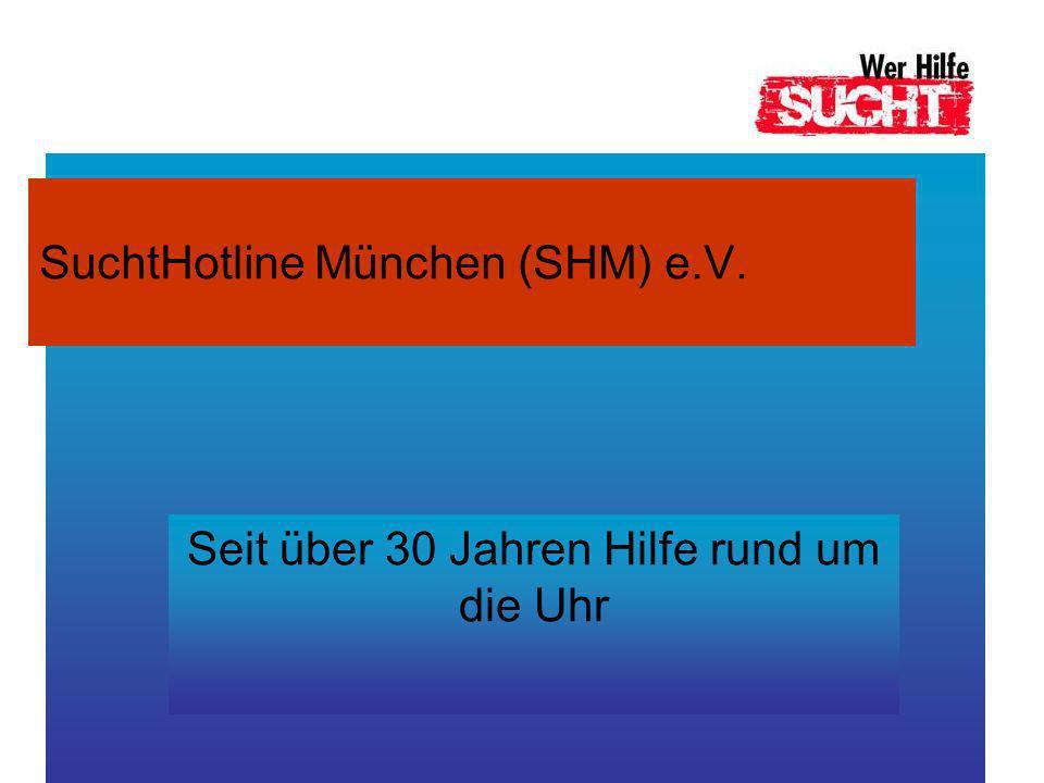SuchtHotline München (SHM) e.V. Seit über 30 Jahren Hilfe rund um die Uhr