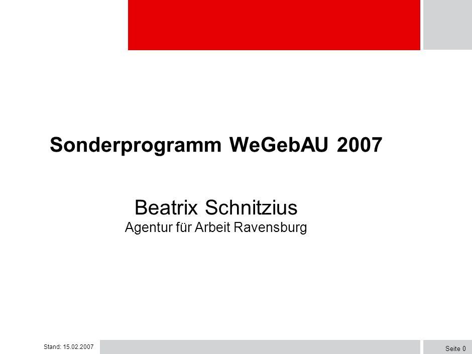 Stand: 15.02.2007 Seite 0 Sonderprogramm WeGebAU 2007 Beatrix Schnitzius Agentur für Arbeit Ravensburg