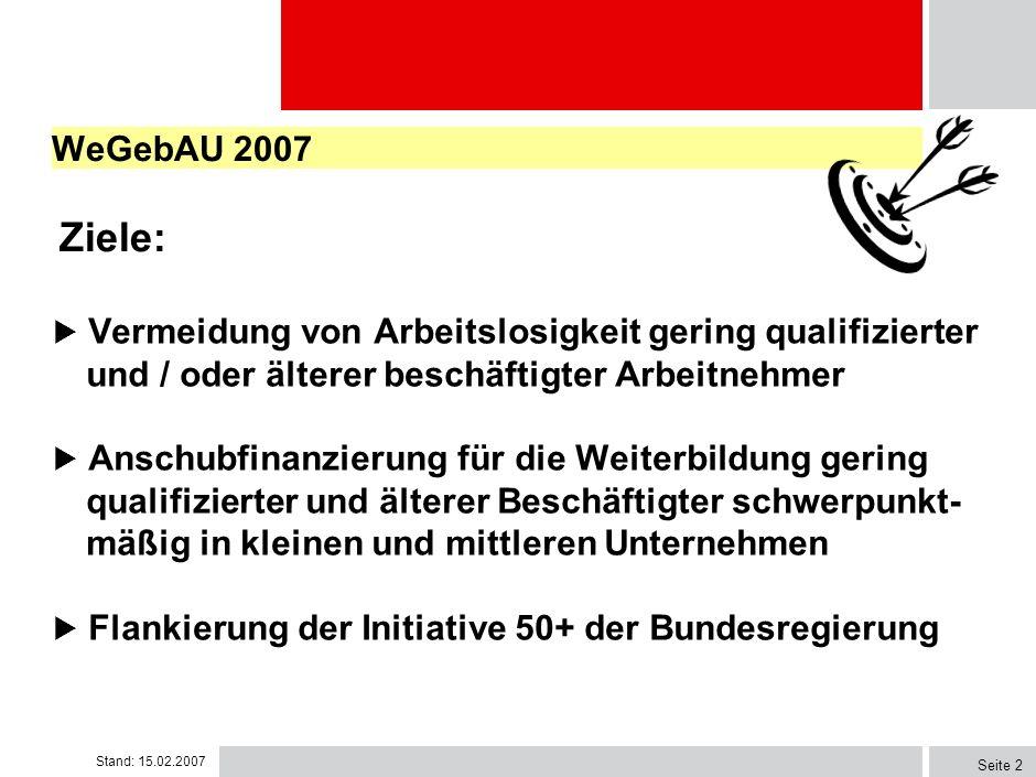 Weiterbildung Geringqualifizierter und beschäftigter Älterer in Unternehmen (WeGebAU 2007) Agentur für Arbeit Ravensburg Stand 15.02.2007