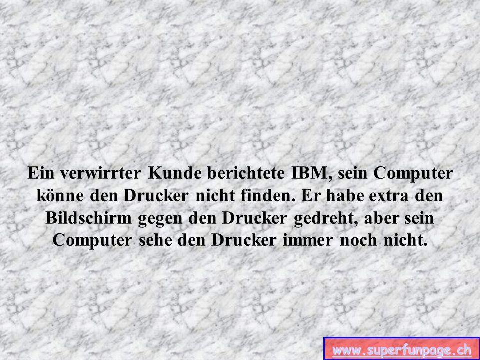 www.superfunpage.ch Ein Kunde der Firma Dell beschwerte sich, er könne mit seinem Computer nicht faxen.