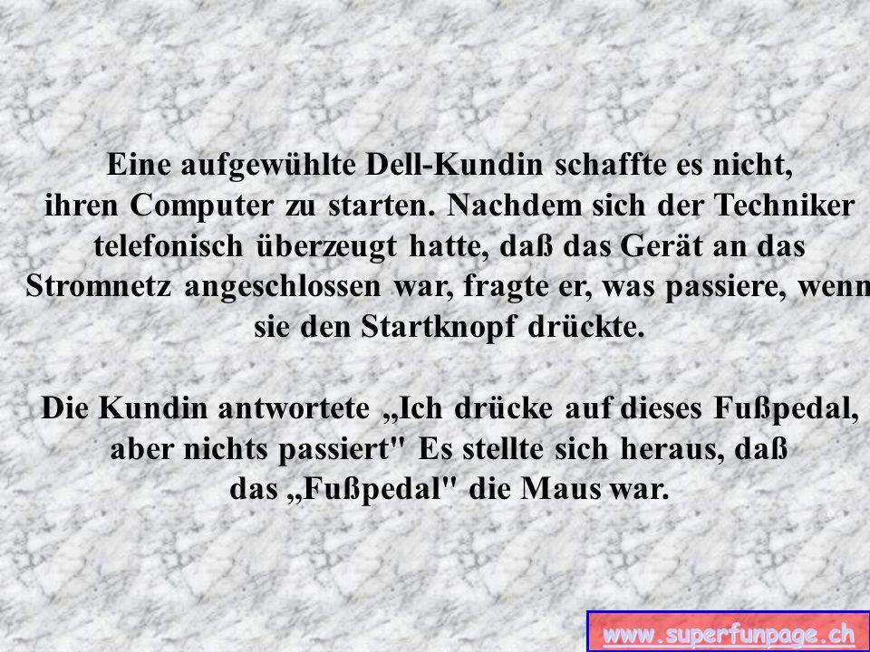 www.superfunpage.ch Ein verwirrter Kunde berichtete IBM, sein Computer könne den Drucker nicht finden.