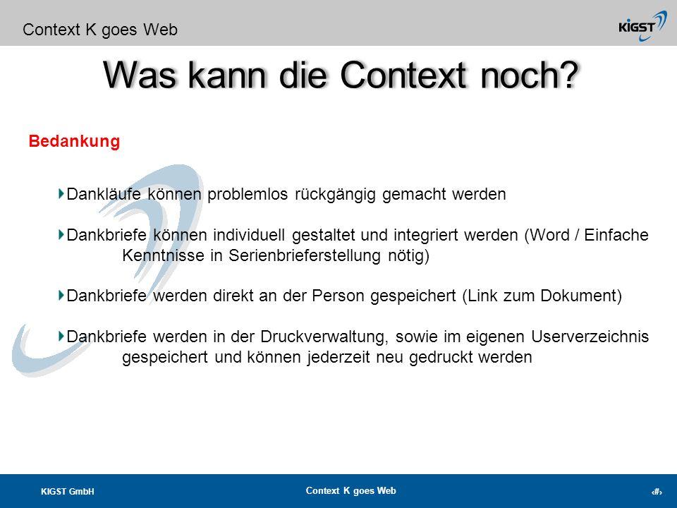 KIGST GmbH Context K goes Web 9 Was kann die Context noch? Context K goes Web Bedankung Automatischer Druck der Dankschreiben über die Ebenen: Komplet
