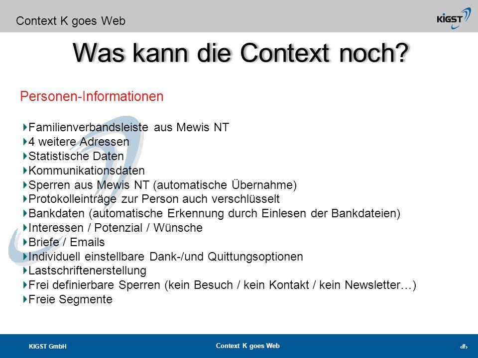 KIGST GmbH Context K goes Web 12 Was kann die Context noch? Context K goes Web Analysen konfigurierbare Berichte (ca. 70 werden angeboten – ständig ak