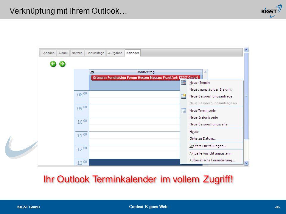 KIGST GmbH Context K goes Web 21 Ihre Aufgaben aus Ihrem eigenen MS Outlook! Verknüpfung mit Ihrem Outlook… Immer im Blick, Ihre Aufgaben aus Outlook