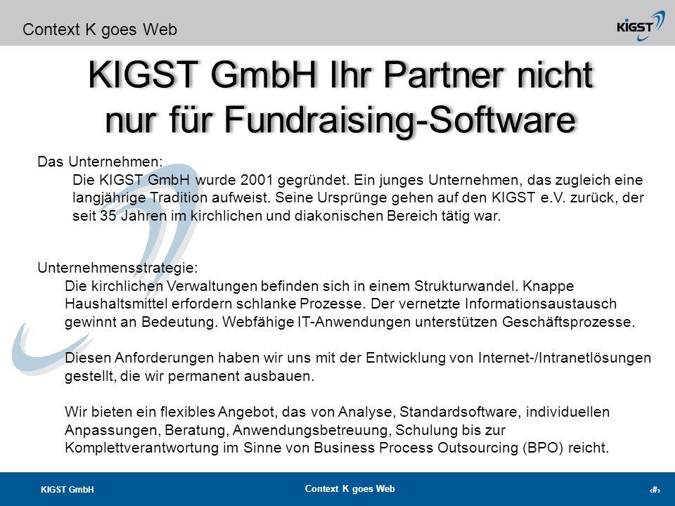 KIGST GmbH Context K goes Web 24 Wir freuen uns auf Ihre Anfrage! Context K goes Web Ihre Ansprechpartner: Rudolf Müller 069/6092-135 Dirk Trawka 0203