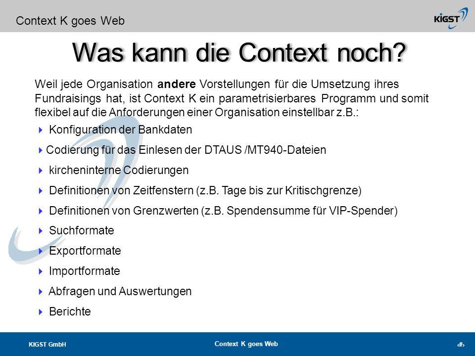 KIGST GmbH Context K goes Web 4 Was kann die Context noch? Context K goes Web mehrstufiges Fundraisingmanagement Projekte, Kampagnen, Aktionen, Zielgr