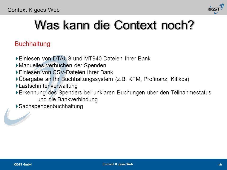 KIGST GmbH Context K goes Web 6 Was kann die Context noch? Context K goes Web Meldewesen-Import Perfektionierung des Importes aus Mewis NT (alle Daten