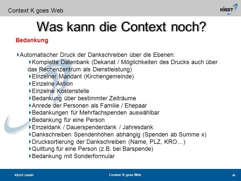 KIGST GmbH Context K goes Web 8 Was kann die Context noch? Context K goes Web Export Export jeder Information nach Excel CSV/XLS Druck in PDF Druck in