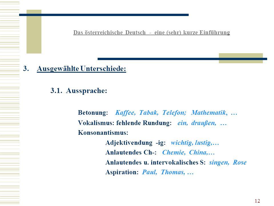12 Das österreichische Deutsch - eine (sehr) kurze Einführung 3.Ausgewählte Unterschiede: 3.1.
