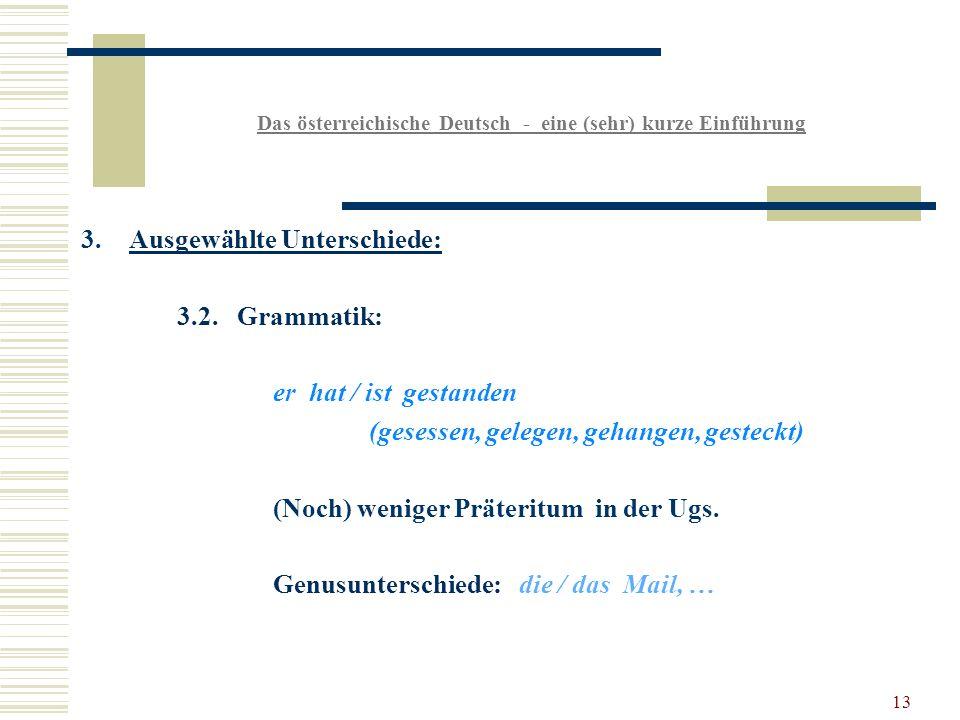 13 Das österreichische Deutsch - eine (sehr) kurze Einführung 3.Ausgewählte Unterschiede: 3.2.