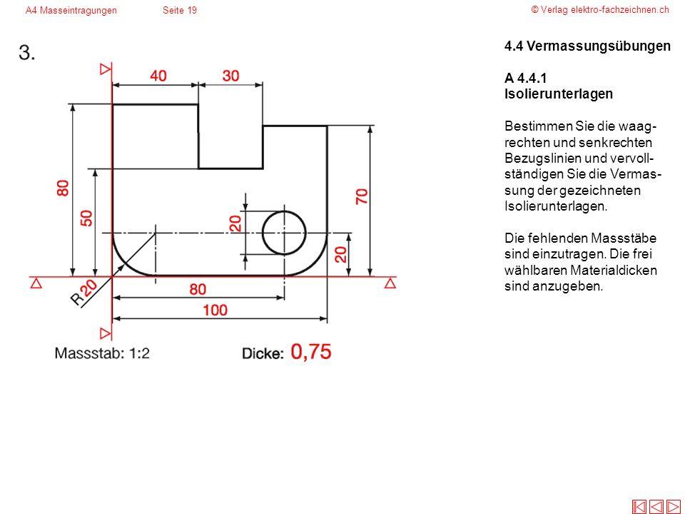 © Verlag elektro-fachzeichnen.ch A4 MasseintragungenSeite 19 4.4 Vermassungsübungen A 4.4.1 Isolierunterlagen Bestimmen Sie die waag- rechten und senk