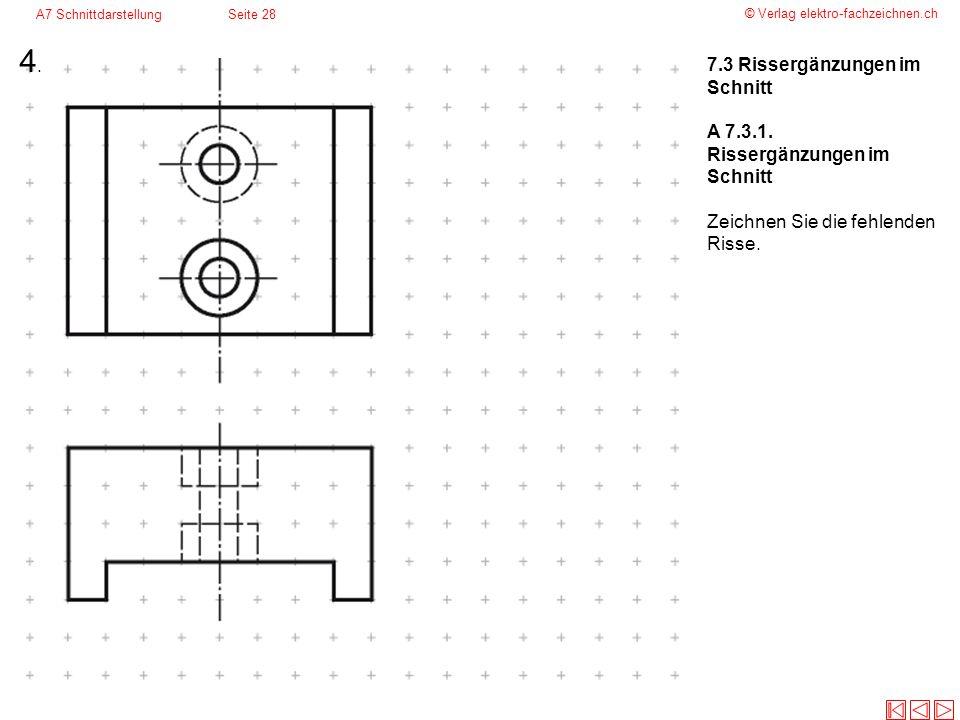 © Verlag elektro-fachzeichnen.ch A7 SchnittdarstellungSeite 28 7.3 Rissergänzungen im Schnitt A 7.3.1. Rissergänzungen im Schnitt Zeichnen Sie die feh