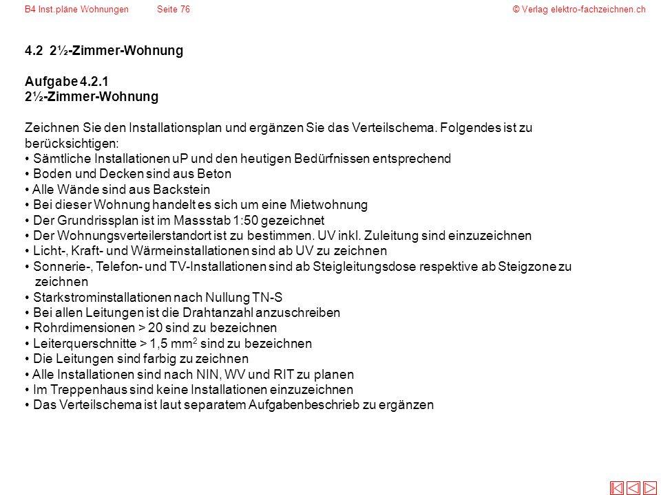 © Verlag elektro-fachzeichnen.chB4 Inst.pläne WohnungenSeite 76 4.2 2½-Zimmer-Wohnung Aufgabe 4.2.1 2½-Zimmer-Wohnung Zeichnen Sie den Installationspl