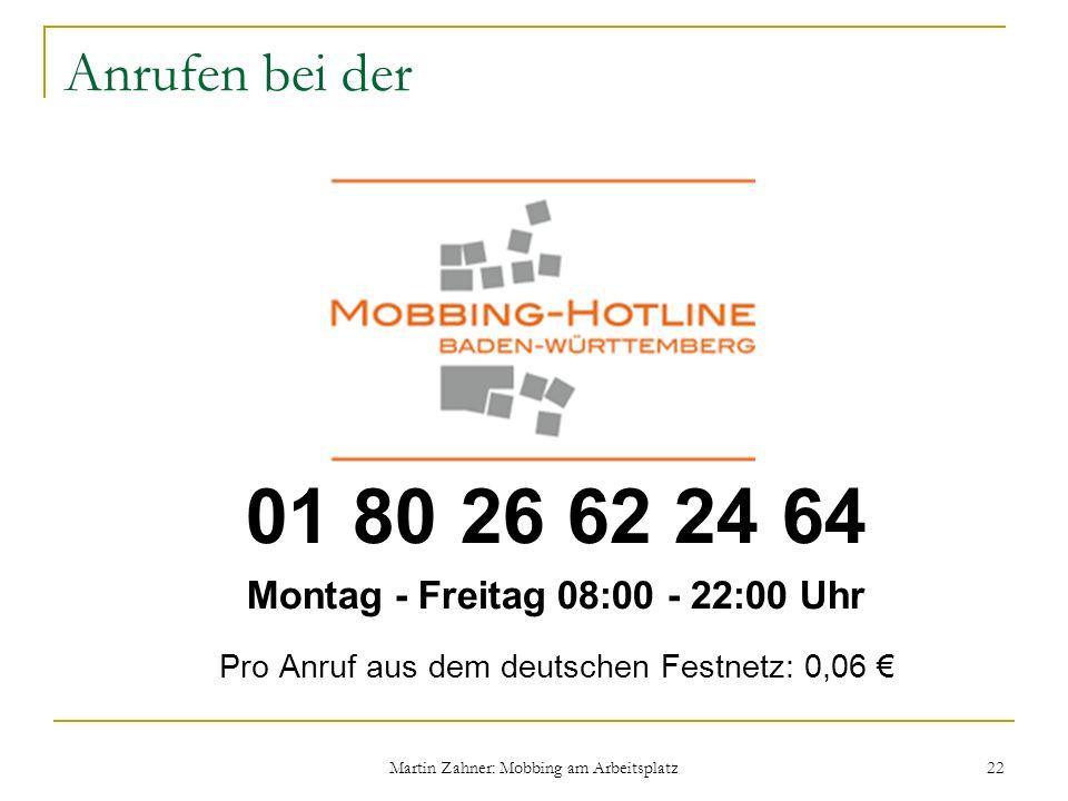 Martin Zahner: Mobbing am Arbeitsplatz 22 Anrufen bei der 01 80 26 62 24 64 Montag - Freitag 08:00 - 22:00 Uhr Pro Anruf aus dem deutschen Festnetz: 0