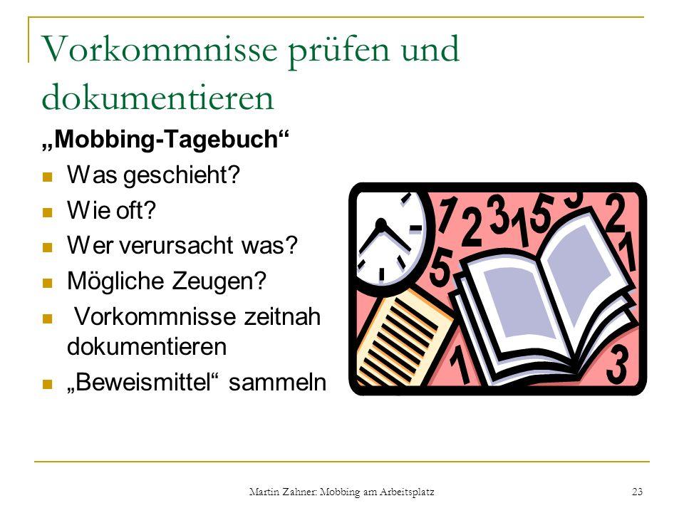 Martin Zahner: Mobbing am Arbeitsplatz 23 Vorkommnisse prüfen und dokumentieren Mobbing-Tagebuch Was geschieht? Wie oft? Wer verursacht was? Mögliche