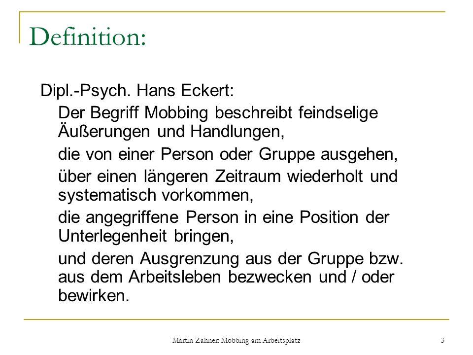 Martin Zahner: Mobbing am Arbeitsplatz 3 Definition: Dipl.-Psych. Hans Eckert: Der Begriff Mobbing beschreibt feindselige Äußerungen und Handlungen, d