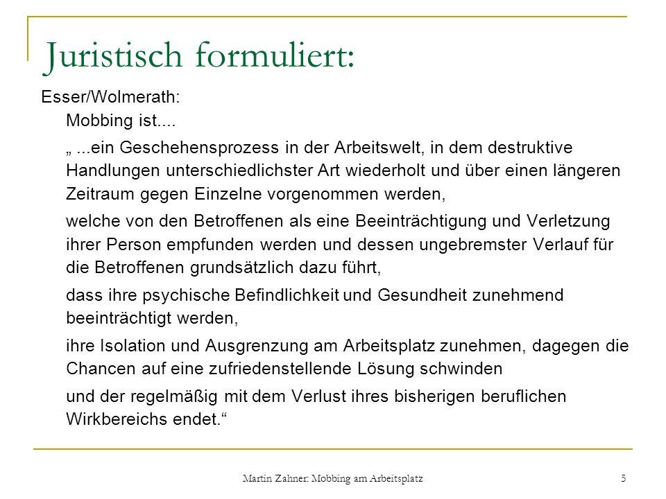 Martin Zahner: Mobbing am Arbeitsplatz 5 Juristisch formuliert: Esser/Wolmerath: Mobbing ist.......ein Geschehensprozess in der Arbeitswelt, in dem de