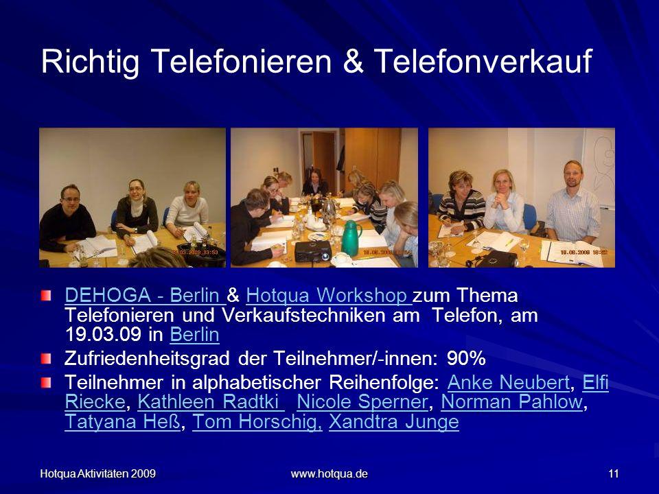 Hotqua Aktivitäten 2009 www.hotqua.de 11 Richtig Telefonieren & Telefonverkauf DEHOGA - Berlin DEHOGA - Berlin & Hotqua Workshop zum Thema Telefoniere