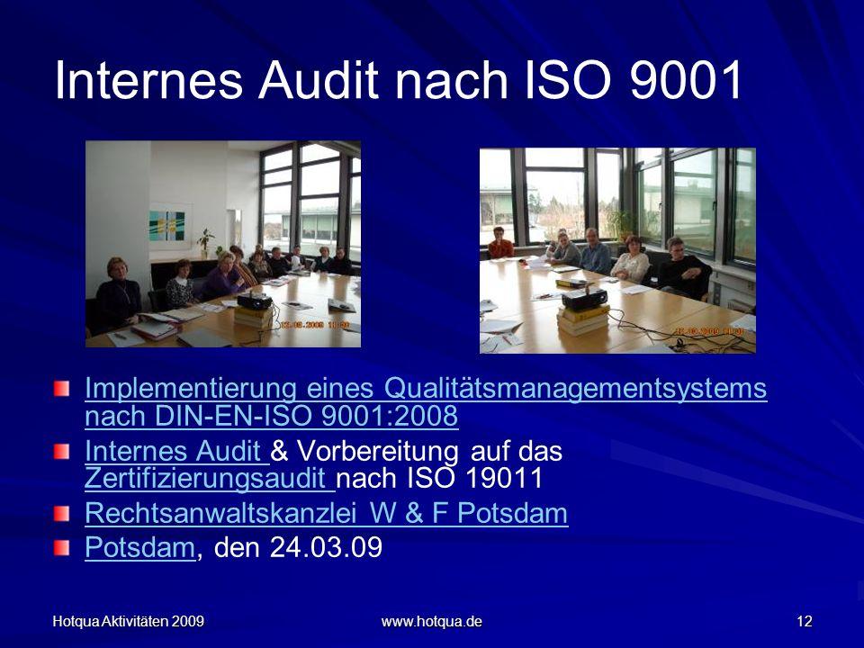 Hotqua Aktivitäten 2009 www.hotqua.de 12 Internes Audit nach ISO 9001 Implementierung eines Qualitätsmanagementsystems nach DIN-EN-ISO 9001:2008 Inter