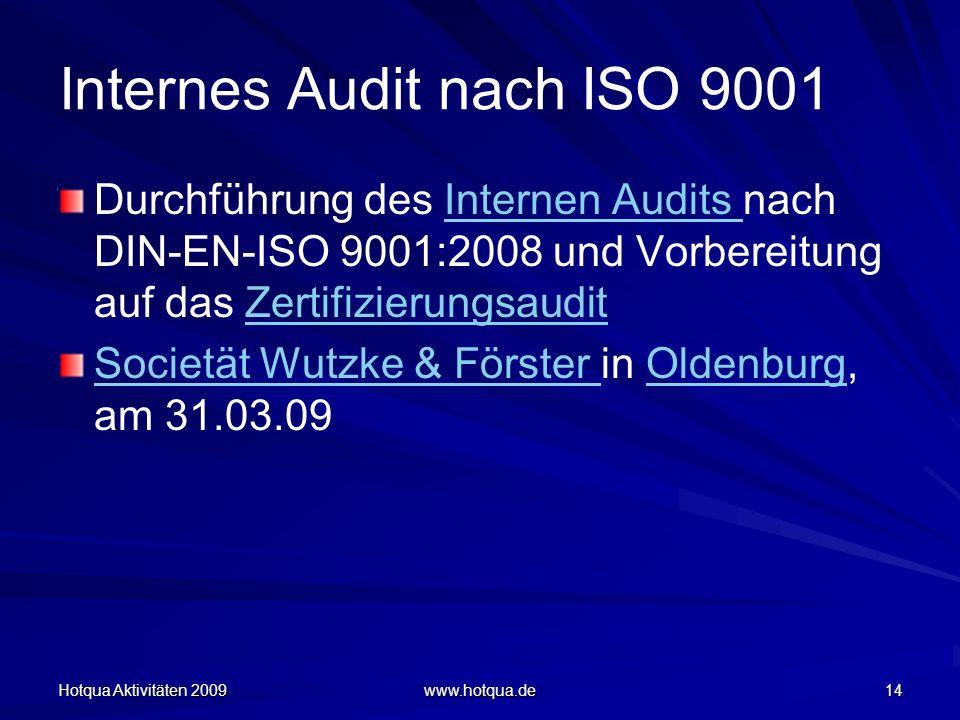 Hotqua Aktivitäten 2009 www.hotqua.de 14 Internes Audit nach ISO 9001 Durchführung des Internen Audits nach DIN-EN-ISO 9001:2008 und Vorbereitung auf