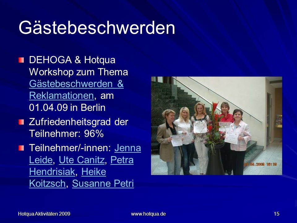 Hotqua Aktivitäten 2009 www.hotqua.de 15 Gästebeschwerden DEHOGA & Hotqua Workshop zum Thema Gästebeschwerden & Reklamationen, am 01.04.09 in Berlin G