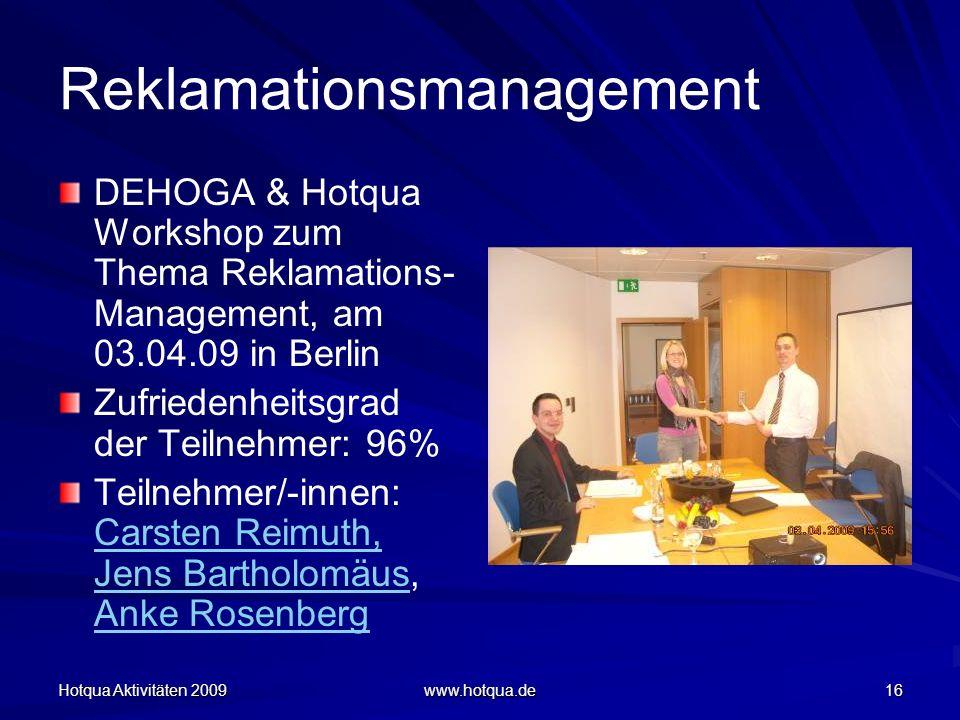 Hotqua Aktivitäten 2009 www.hotqua.de 16 Reklamationsmanagement DEHOGA & Hotqua Workshop zum Thema Reklamations- Management, am 03.04.09 in Berlin Zuf