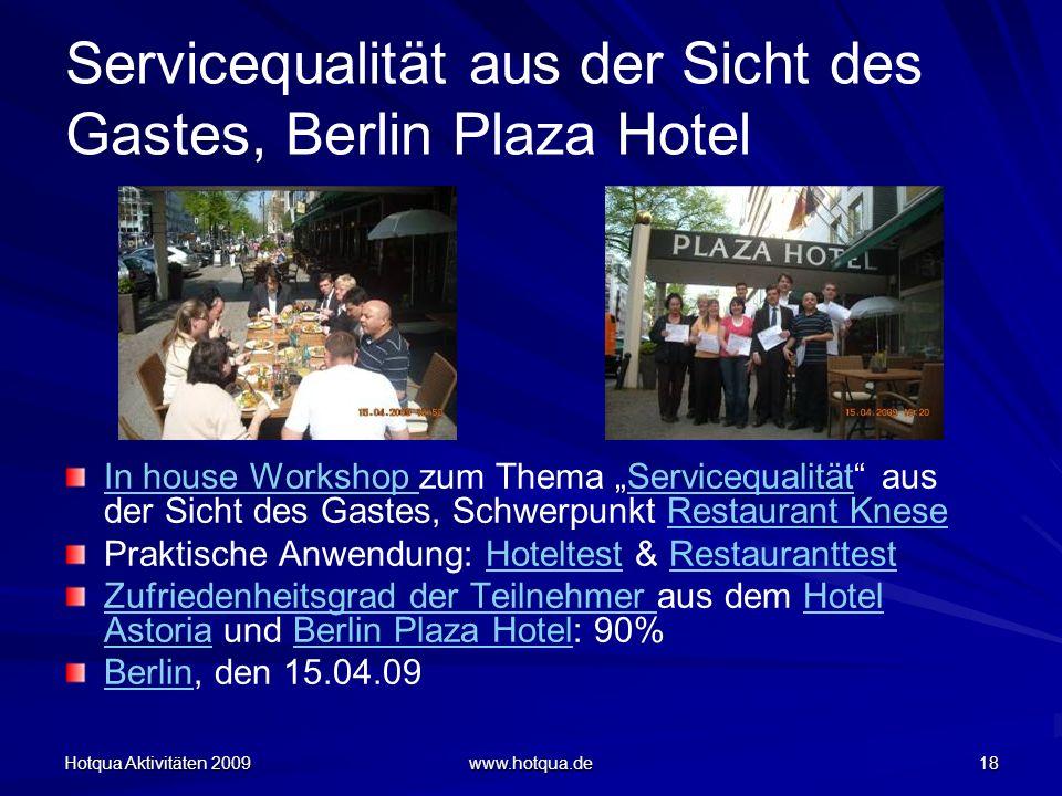 Hotqua Aktivitäten 2009 www.hotqua.de 18 Servicequalität aus der Sicht des Gastes, Berlin Plaza Hotel In house Workshop In house Workshop zum Thema Se