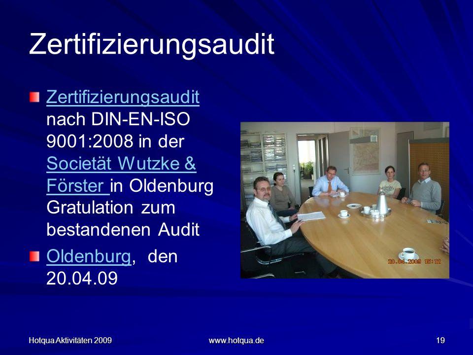Hotqua Aktivitäten 2009 www.hotqua.de 19 Zertifizierungsaudit Zertifizierungsaudit nach DIN-EN-ISO 9001:2008 in der Societät Wutzke & Förster in Olden