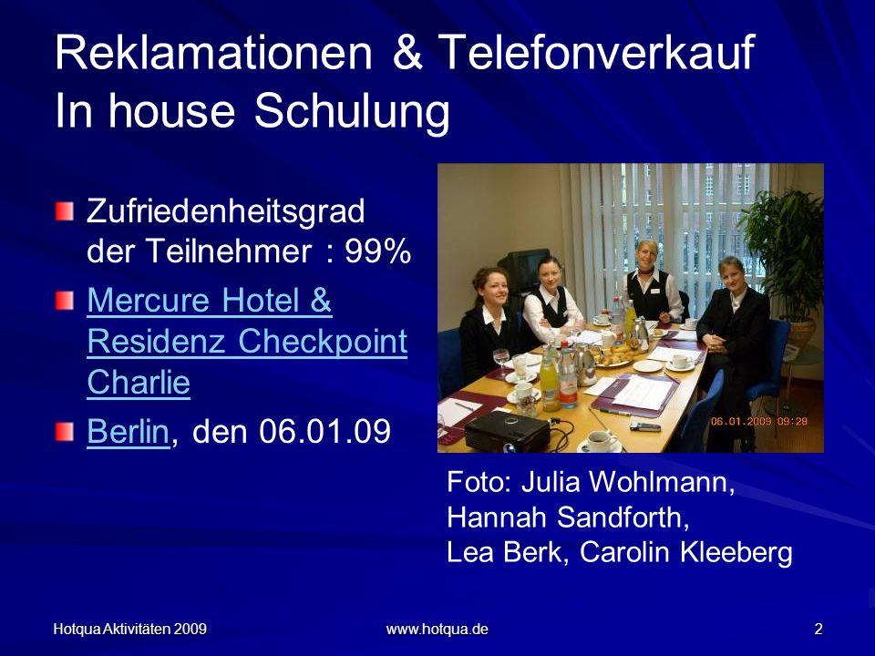 Hotqua Aktivitäten 2009 www.hotqua.de 13 Qualitätsauditoren Weiterbildung nach DIN-EN-ISO 19011 & 9001 Hochwertiger Online und Präsenz - Workshop mit praktischen Anwendungen und offizieller Abschlussprüfung zum Qualitätsauditor von CERTQUAOnline und Präsenz - Workshop QualitätsauditorCERTQUA Tagungsort: DERAG Hotel Großer Kurfürst Berlin, vom 25-27.03.09; Teilnehmer: Yvonne Berlanga Navarro, Frank Hägele und Lutz Mallwitz; Zufriedenheit: 95%Yvonne Berlanga Navarro Frank Hägele Lutz Mallwitz