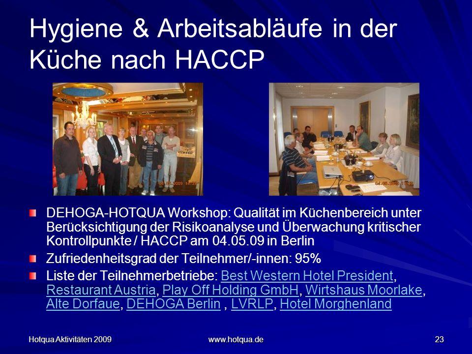Hotqua Aktivitäten 2009 www.hotqua.de 23 Hygiene & Arbeitsabläufe in der Küche nach HACCP DEHOGA-HOTQUA Workshop: Qualität im Küchenbereich unter Berü