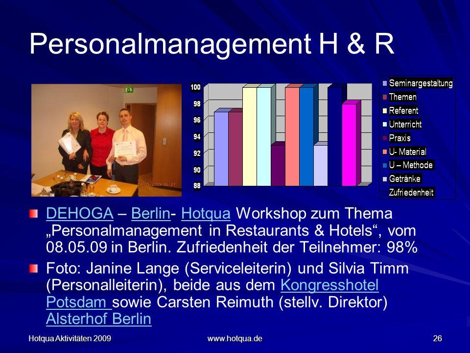 Hotqua Aktivitäten 2009 www.hotqua.de 26 Personalmanagement H & R DEHOGADEHOGA – Berlin- Hotqua Workshop zum Thema Personalmanagement in Restaurants &