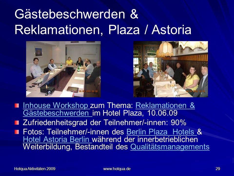 Hotqua Aktivitäten 2009 www.hotqua.de 29 Gästebeschwerden & Reklamationen, Plaza / Astoria Inhouse Workshop Inhouse Workshop zum Thema: Reklamationen